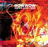 BOWWOW 「SUPER LIVE 2004」