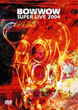 DVD『BOWWOW SUPER LIVE 2004』