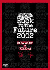 『Rock To The Future2002 BOWWOW vs X.Y.Z.→A』